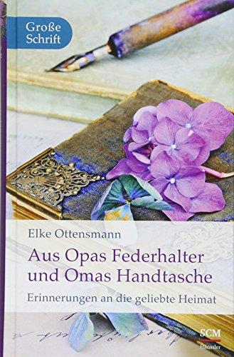 Aus Opas Federhalter und Omas Handtasche: Erinnerungen an die geliebte Heimat (Hänssler Großdruck)