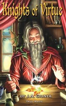 True Magic (The Knights of Virtue Book 5) by [J.A. Giunta]