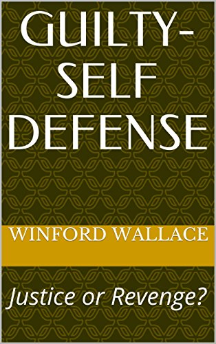 Book: Guilty-Self Defense - Justice or Revenge? by Winford Wallace