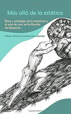 Más Allá de la Estética: Ética Y Ontología de la Existencia Y El Arte de Vivir En La Filosofía de Nietzsche