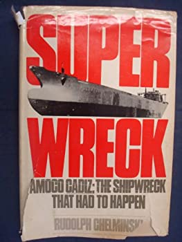 Superwreck: Amoco Cadiz : The Shipwreck That Had to Happen 0688069541 Book Cover