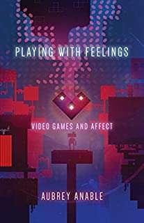 Playing with Feelings: Video Games and Affect