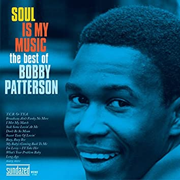 Soul Is My Music: The Best of Bobby Patterson