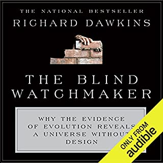The Blind Watchmaker      Why the Evidence of Evolution Reveals a Universe Without Design               By:                                                                                                                                 Richard Dawkins                               Narrated by:                                                                                                                                 Richard Dawkins,                                                                                        Lalla Ward                      Length: 14 hrs and 40 mins     474 ratings     Overall 4.5