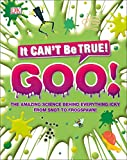 The Science of Goo!: From Saliva and Slime to Frogspawn and Fungus (It Can't Be True)
