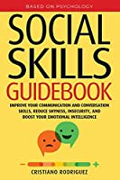 Social Skills Guidebook: Improve your Communication and Conversation Skills, Reduce Shyness, Insecurity, and Boost your Emotional Intelligence
