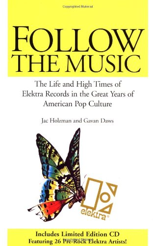 Follow the Music: The Life and High Times of Electra Records in the Great Years of American Pop Culture
