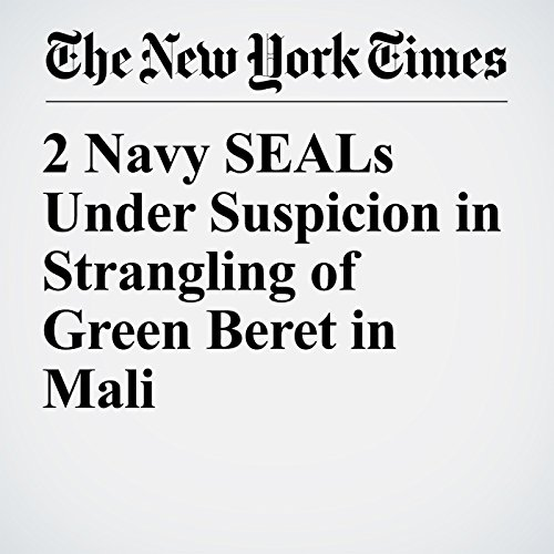 2 Navy SEALs Under Suspicion in Strangling of Green Beret in Mali audiobook cover art