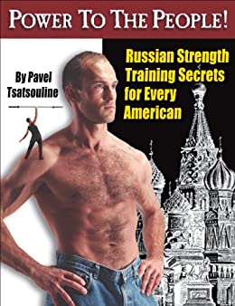 Power to the People!: Russian Strength Training Secrets for Every American by [Pavel Tsatsouline]