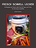 FRISCH SCHNELL LECKER: 55 Rezepte mit Fleisch oder Fisch für die Krups Cook4Me (German Edition)