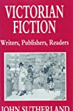 Victorian Fiction: Writers, Publishers, Readers - J. A. Sutherland