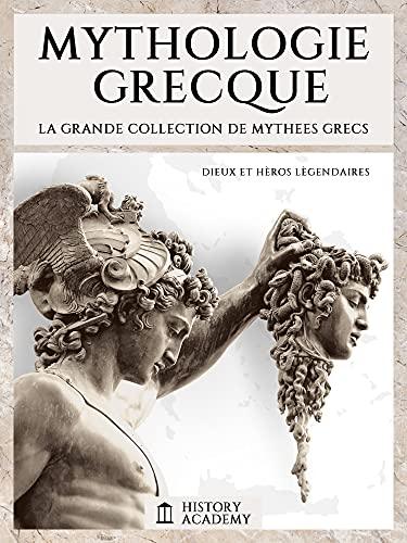 Mythologie Grecque: La Grande Collection de Mythes Grecs: Dieux et Héros Légendaires