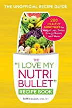 The I Love My NutriBullet Recipe Book: 200 Healthy Smoothies for Weight Loss, Detox, Energy Boosts, and More (