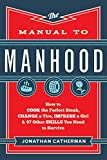Manual to Manhood: How To Cook The Perfect Steak, Change A Tire, Impress A Girl & 97 Other Skills You Need To...