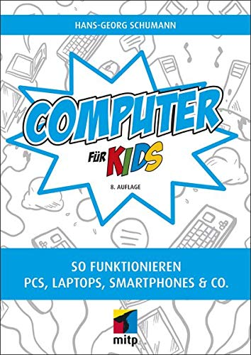 Computer für Kids: So funktionieren PCs, Laptops, Smartphones & Co.(mitp für Kids)