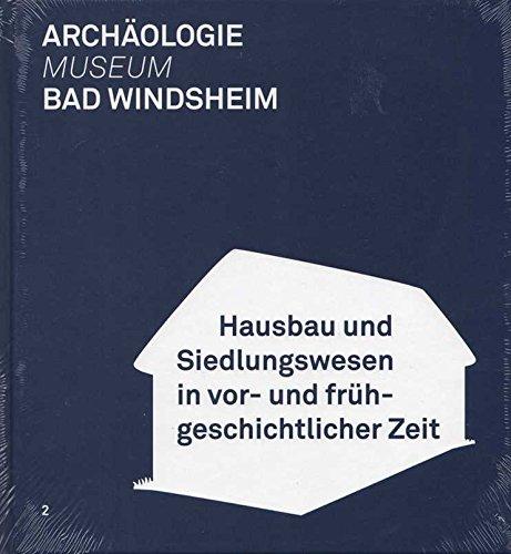 Bad Windsheim - Hausbau und Siedlungswesen in vor- und frühgeschichtlicher Zeit.