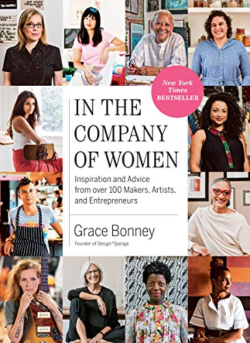 Compare Textbook Prices for In the Company of Women: Inspiration and Advice from over 100 Makers, Artists, and Entrepreneurs  ISBN 9781579659813 by Bonney, Grace