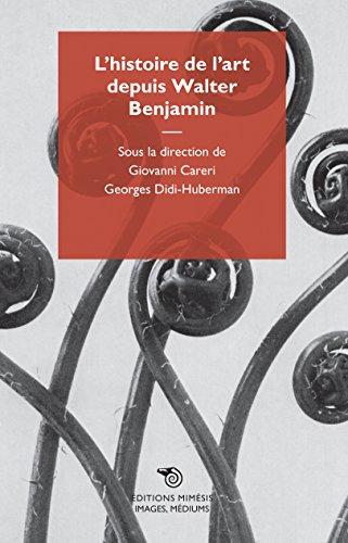 L'histoire de l'art depuis Walter Benjamin (French Edition)