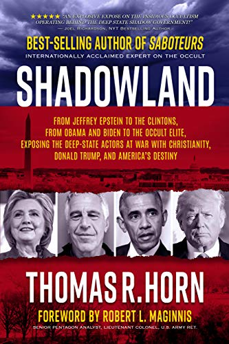 Shadowland: From Jeffrey Epstein to the Clintons, from Obama and Biden to the Occult Elite,  Exposing the Deep-State Actors at War with Christianity, Donald Trump, and America's Destiny by [Thomas R.  Horn]