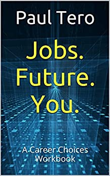 Jobs. Future. You.: A Career Choices Workbook by [Paul Tero]