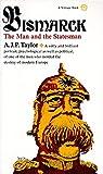 Bismarck: The Man and the Statesman - A.J.P. Taylor