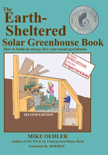 The Earth-Sheltered Solar Greenhouse Book by [Mike Oehler, Ross, Anita Bedard, Katie Purviance, Cassie Eisenhower, Chandel Oyharsabal, Sarah Tye, David Fairall, Rob Roy]