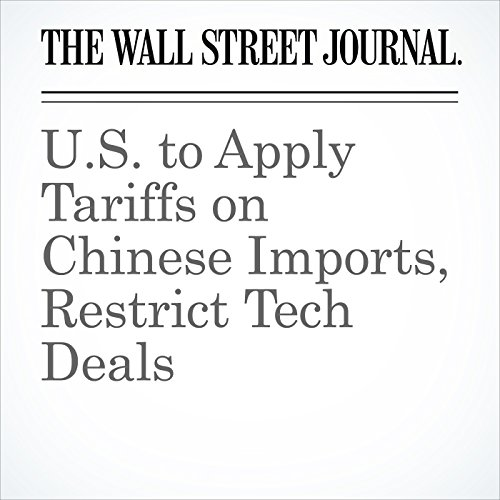 U.S. to Apply Tariffs on Chinese Imports, Restrict Tech Deals copertina