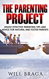 The Parenting Project: Highly Effective Parenting Tips and Advice for Natural and Foster Parents (English Edition)