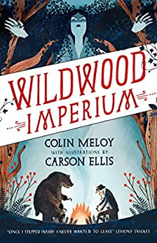 Wildwood Imperium: The Wildwood Chronicles, Book III (Wildwood Trilogy 3) by [Colin Meloy, Carson Ellis]
