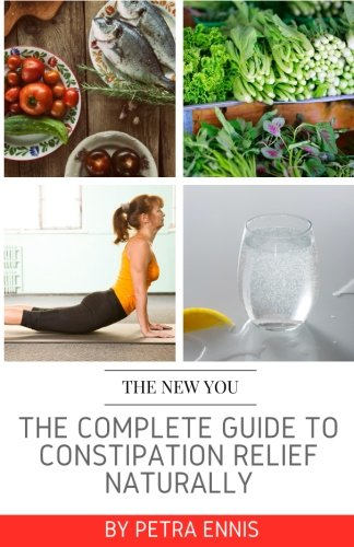 The Complete Guide To Constipation Relief Naturally