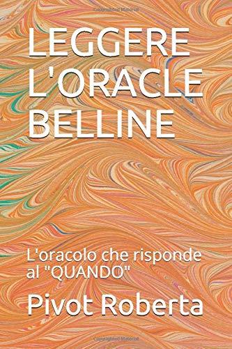 """LEGGERE L'ORACLE BELLINE: L'oracolo che risponde al """"QUANDO"""""""