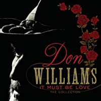 It Must Be Love: The Collection / Don Williams by Don Williams (2013-01-29)