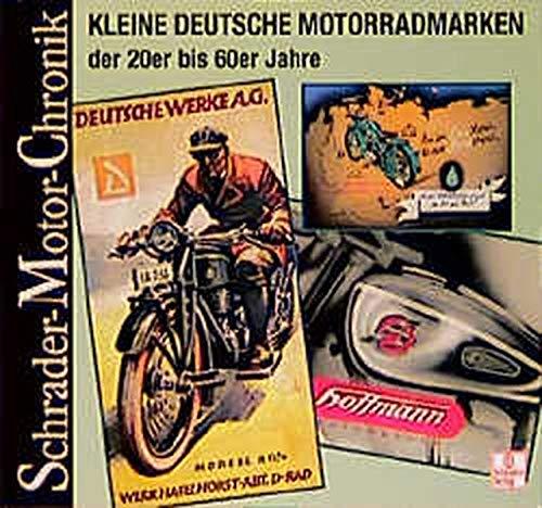 Schrader Motor-Chronik, Bd.95, Kleine deutsche Motorradmarken der 20er bis 60er Jahre