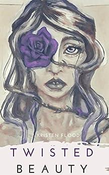 Twisted Beauty by [Kristen Flood, Jessicca Boyer, Amber Scholl]