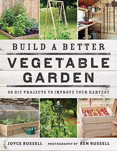 Build a Better Vegetable Garden: 30 DIY Projects...