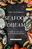 The Ultimate Seafood Dream: Swim in an Ocean of 50 Seafood Recipes (English Edition)