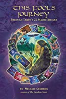 THIS FOOL'S JOURNEY THROUGH TAROT'S 22 MAJOR ARCANA by Melanie Gendron(2013-12-26)