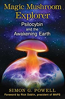 Magic Mushroom Explorer: Psilocybin and the Awakening Earth by [Simon G. Powell, Rick Doblin]