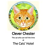 Clever Chester: The cat who can tell the time (The Cats' Hotel Book 10) (English Edition)