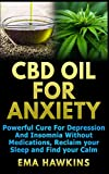 CBD OIL FOR ANXIETY: Powerful Cure for Depression and Insomnia Without Medications, Reclaim your Sleep and Find your Calm (CBD OIL CRASH COURSE)