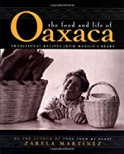 The Food and Life of Oaxaca: Traditional Recipes from Mexico's Heart
