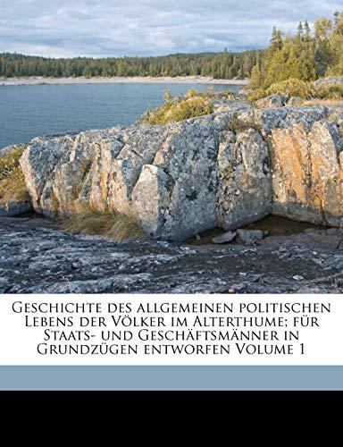 Geschichte Des Allgemeinen Politischen Lebens Der V lker Im Alterthume; F r Staats- Und Gesch ftsm nner in Grundz gen Entworfen Volume 1