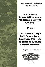 U.S. Marine Corps Wilderness Medicine Survival Course Plus U.S. Marine Corps Raid Operations, Doctrine, Tactics, Techniques, Skills and Procedures