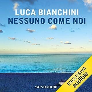 Nessuno come noi                   Di:                                                                                                                                 Luca Bianchini                               Letto da:                                                                                                                                 Luca Bianchini                      Durata:  6 ore e 48 min     110 recensioni     Totali 4,1