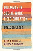 Dilemmas in Social Work Field Education: Decision Cases