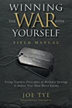 Winning the War with Yourself: Using Timeless Principles of Military Strategy to Defeat Your Own Worst Enemy