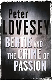 Bertie And The Crime Of Passion by [Peter Lovesey]