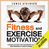 Fitness & Exercise Motivation: Fitness Success Tips for Mindset Development and Personal Fitness Planner...