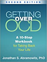 Getting Over OCD: A 10-Step Workbook for Taking Back Your Life (The Guilford Self-Help Workbook Series)