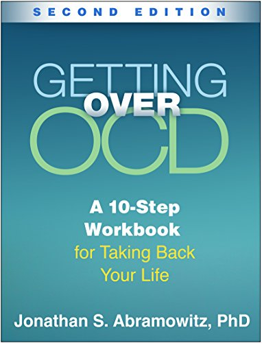Getting Over OCD, Second Edition: A 10-Step Workbook for Taking Back Your Life (The Guilford Self-He